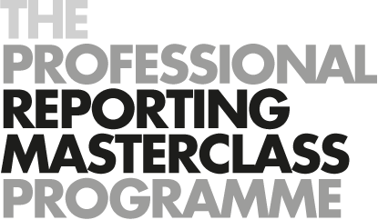 The Professional Reporting Masterclass Programme